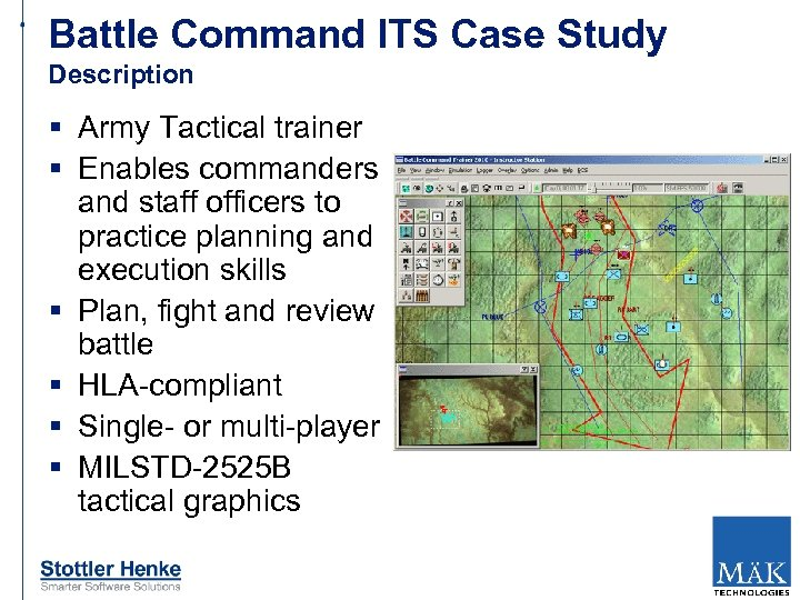 Battle Command ITS Case Study Description § Army Tactical trainer § Enables commanders and