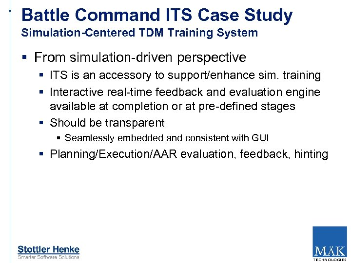 Battle Command ITS Case Study Simulation-Centered TDM Training System § From simulation-driven perspective §