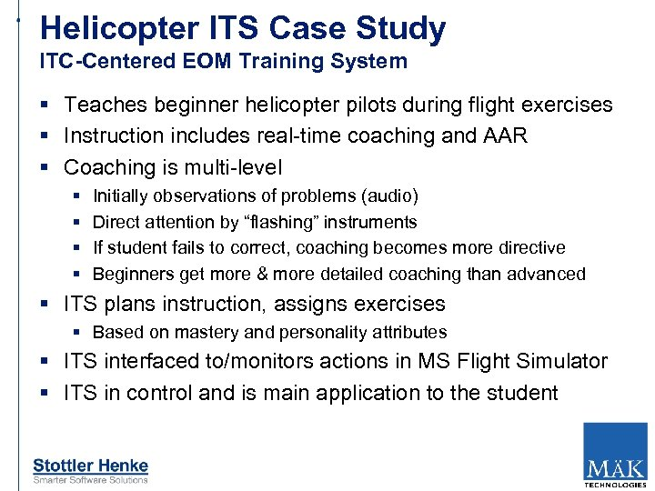 Helicopter ITS Case Study ITC-Centered EOM Training System § Teaches beginner helicopter pilots during