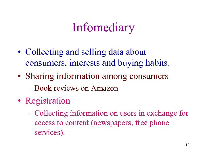 Infomediary • Collecting and selling data about consumers, interests and buying habits. • Sharing