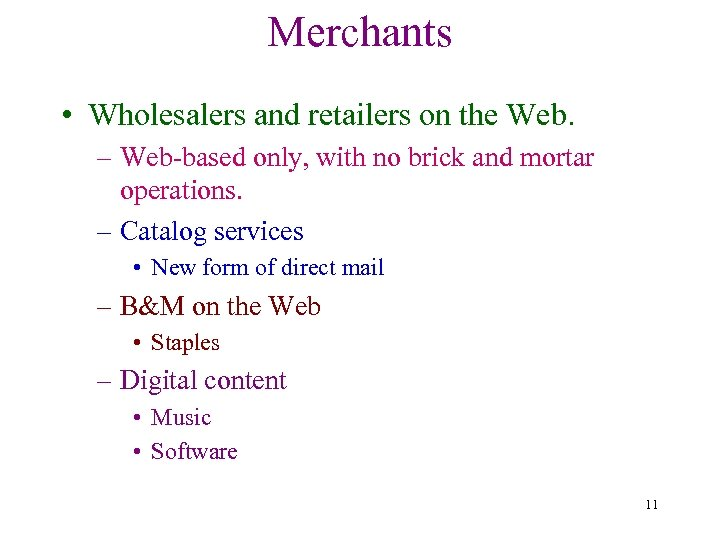 Merchants • Wholesalers and retailers on the Web. – Web-based only, with no brick