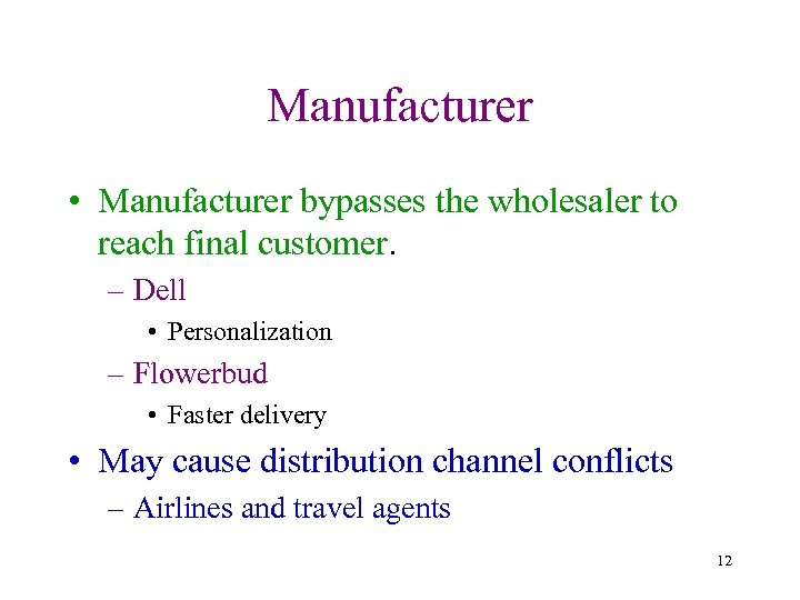 Manufacturer • Manufacturer bypasses the wholesaler to reach final customer. – Dell • Personalization