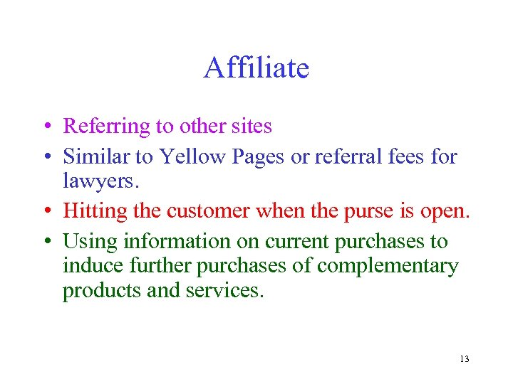 Affiliate • Referring to other sites • Similar to Yellow Pages or referral fees