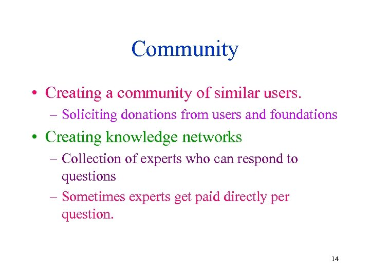 Community • Creating a community of similar users. – Soliciting donations from users and