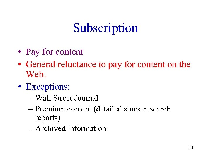 Subscription • Pay for content • General reluctance to pay for content on the