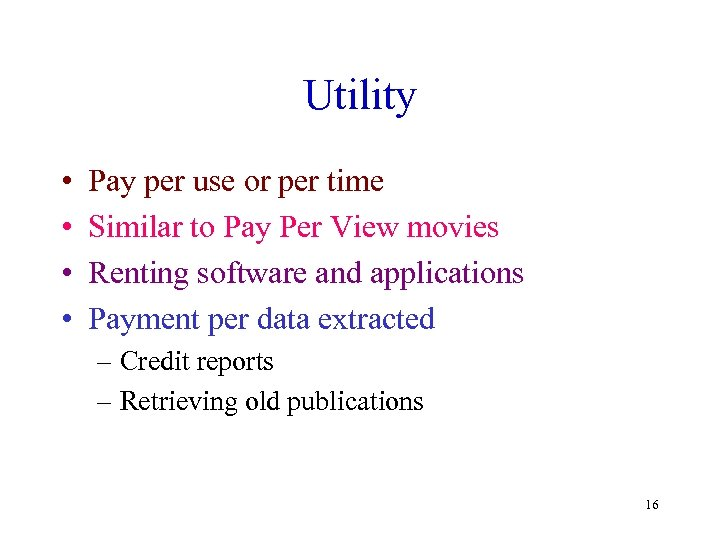 Utility • • Pay per use or per time Similar to Pay Per View