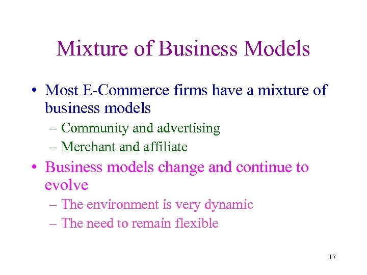 Mixture of Business Models • Most E-Commerce firms have a mixture of business models