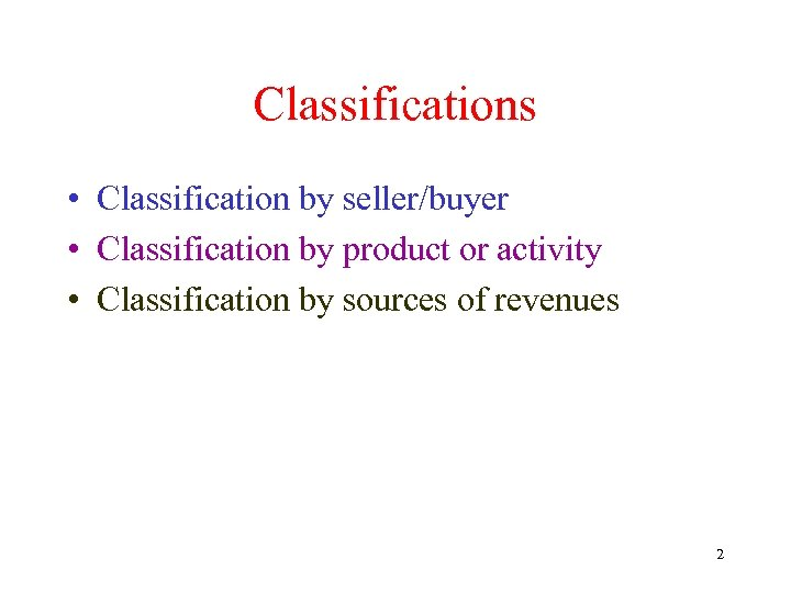 Classifications • Classification by seller/buyer • Classification by product or activity • Classification by