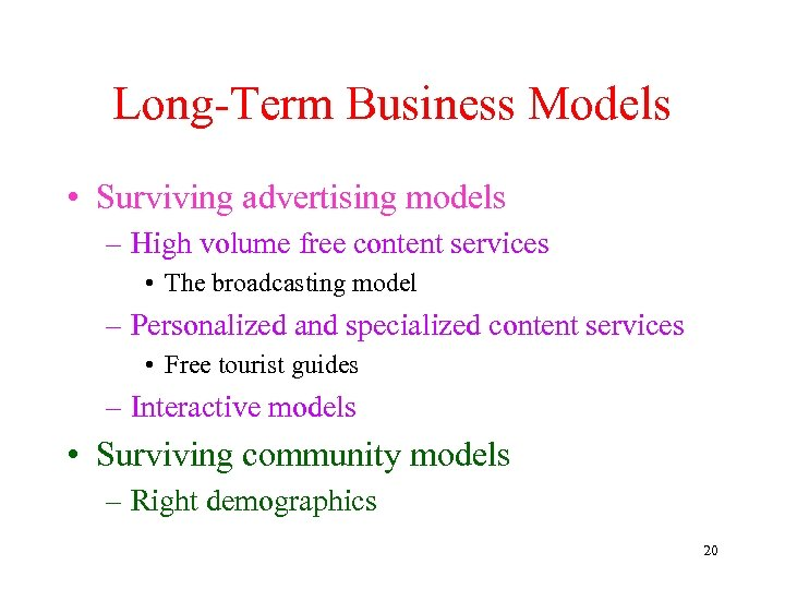 Long-Term Business Models • Surviving advertising models – High volume free content services •