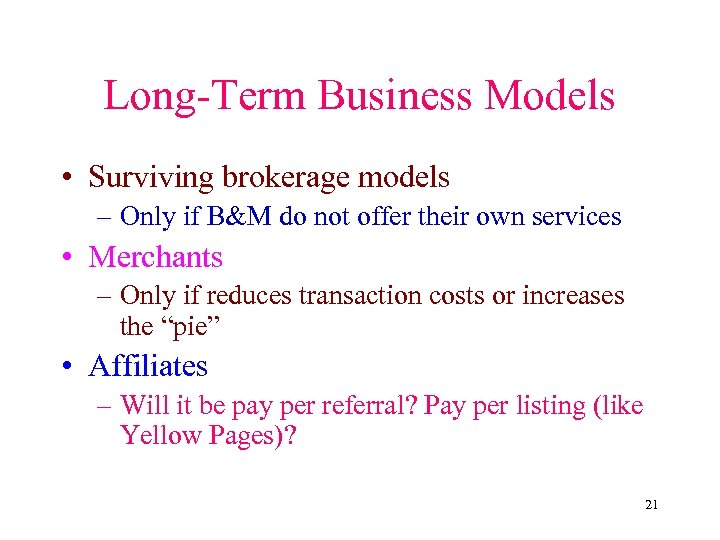 Long-Term Business Models • Surviving brokerage models – Only if B&M do not offer