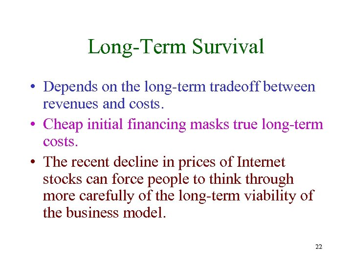 Long-Term Survival • Depends on the long-term tradeoff between revenues and costs. • Cheap