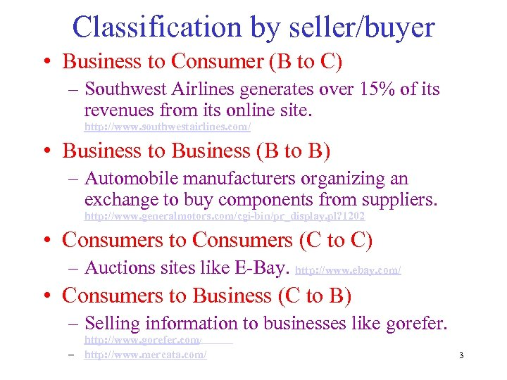 Classification by seller/buyer • Business to Consumer (B to C) – Southwest Airlines generates