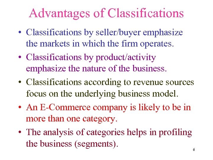 Advantages of Classifications • Classifications by seller/buyer emphasize the markets in which the firm