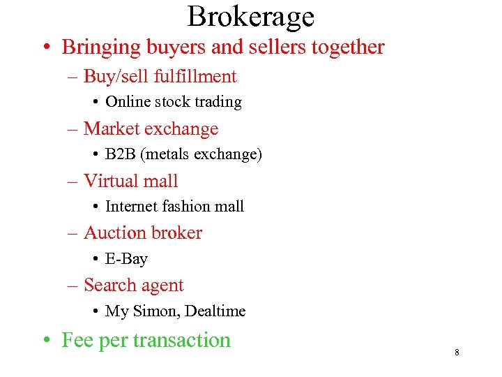 Brokerage • Bringing buyers and sellers together – Buy/sell fulfillment • Online stock trading