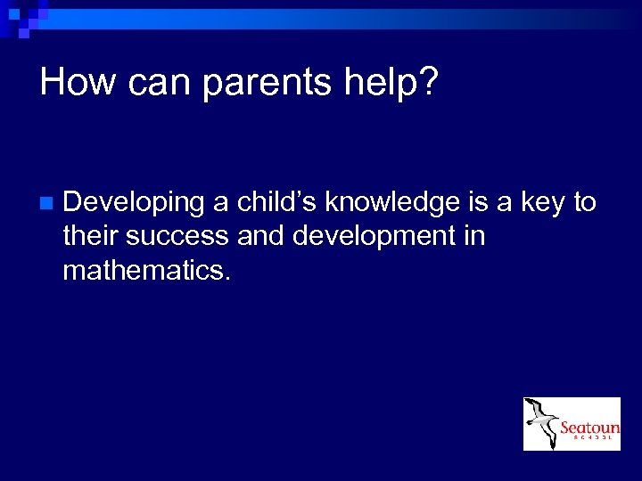 How can parents help? n Developing a child's knowledge is a key to their