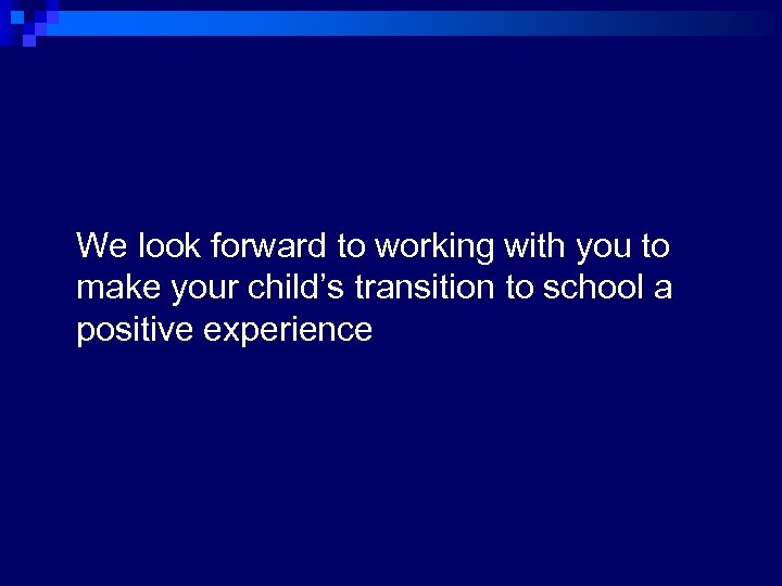 We look forward to working with you to make your child's transition to school