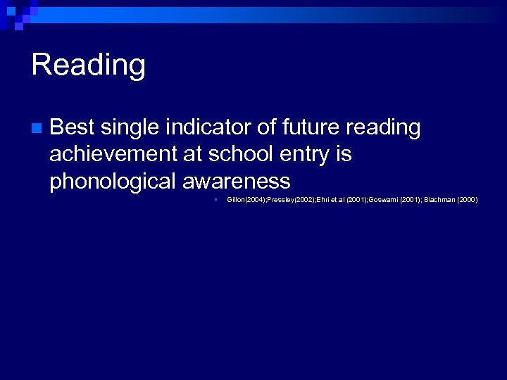 Reading n Best single indicator of future reading achievement at school entry is phonological
