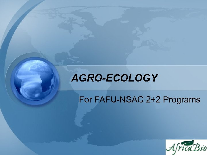 AGRO-ECOLOGY For FAFU-NSAC 2+2 Programs
