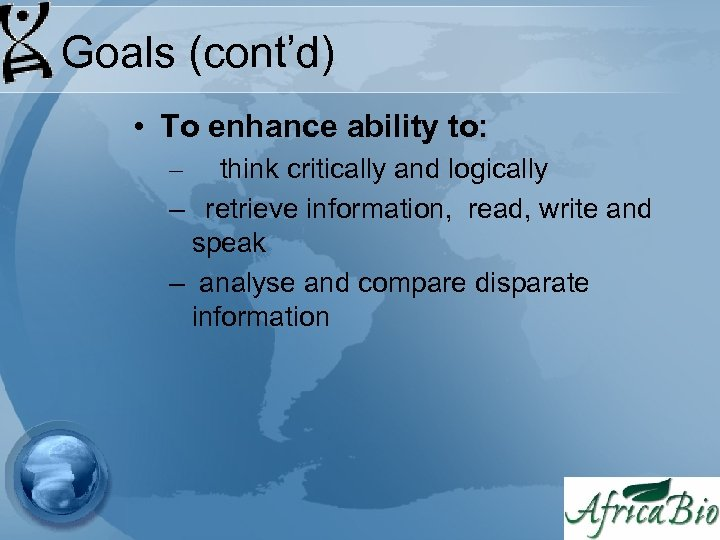 Goals (cont'd) • To enhance ability to: – think critically and logically – retrieve