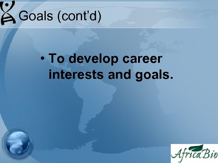 Goals (cont'd) • To develop career interests and goals.