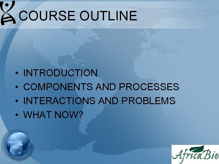COURSE OUTLINE • • INTRODUCTION COMPONENTS AND PROCESSES INTERACTIONS AND PROBLEMS WHAT NOW?