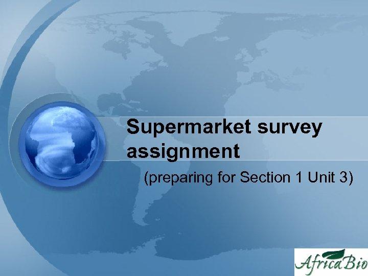 Supermarket survey assignment (preparing for Section 1 Unit 3)