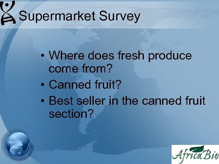 Supermarket Survey • Where does fresh produce come from? • Canned fruit? • Best