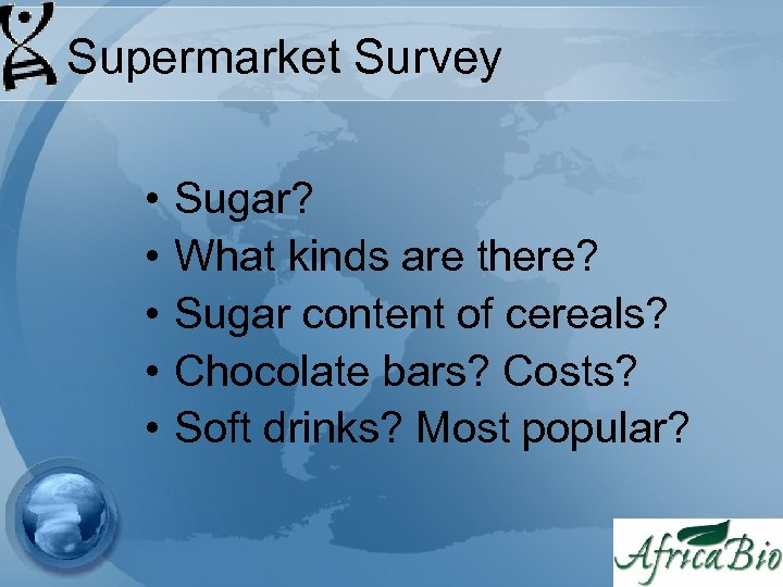 Supermarket Survey • • • Sugar? What kinds are there? Sugar content of cereals?