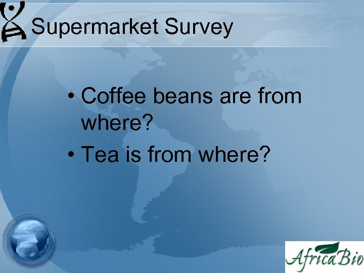 Supermarket Survey • Coffee beans are from where? • Tea is from where?