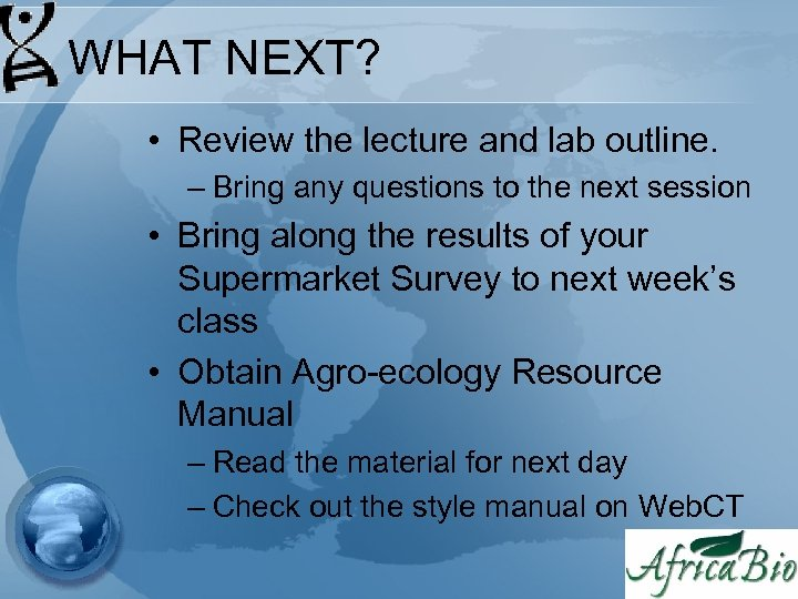 WHAT NEXT? • Review the lecture and lab outline. – Bring any questions to