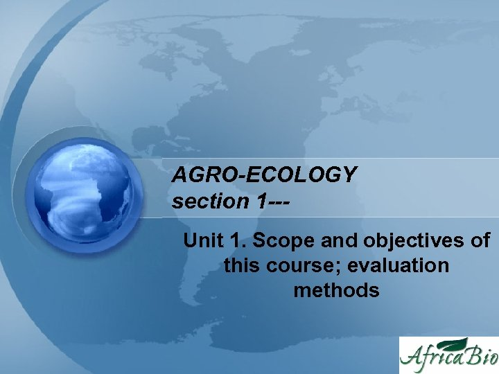 AGRO-ECOLOGY section 1 --Unit 1. Scope and objectives of this course; evaluation methods