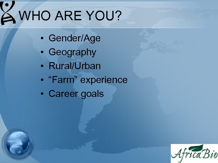 """WHO ARE YOU? • • • Gender/Age Geography Rural/Urban """"Farm"""" experience Career goals"""