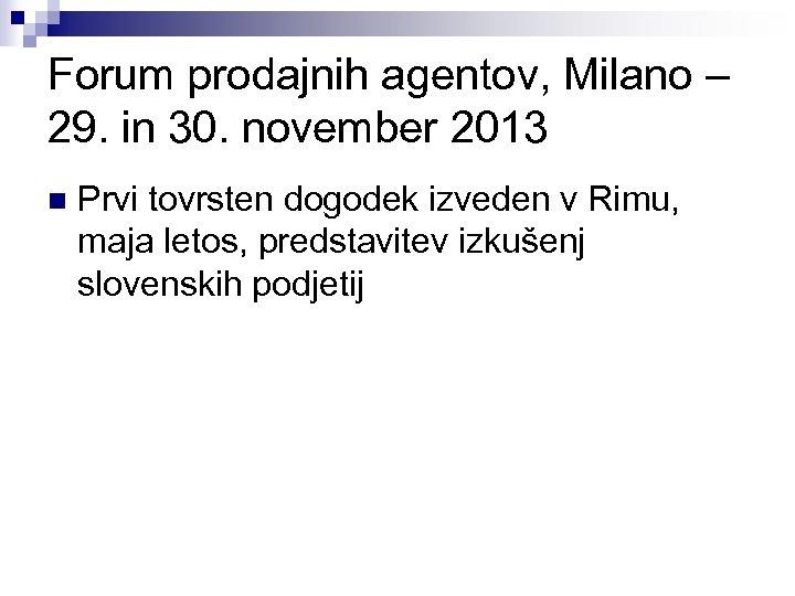 Forum prodajnih agentov, Milano – 29. in 30. november 2013 n Prvi tovrsten dogodek