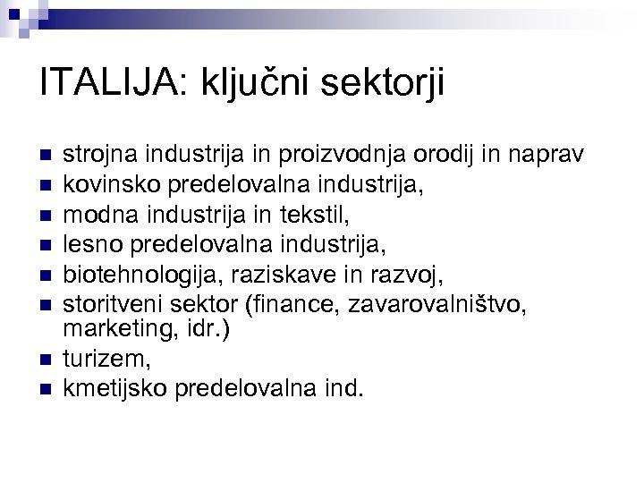 ITALIJA: ključni sektorji n n n n strojna industrija in proizvodnja orodij in naprav