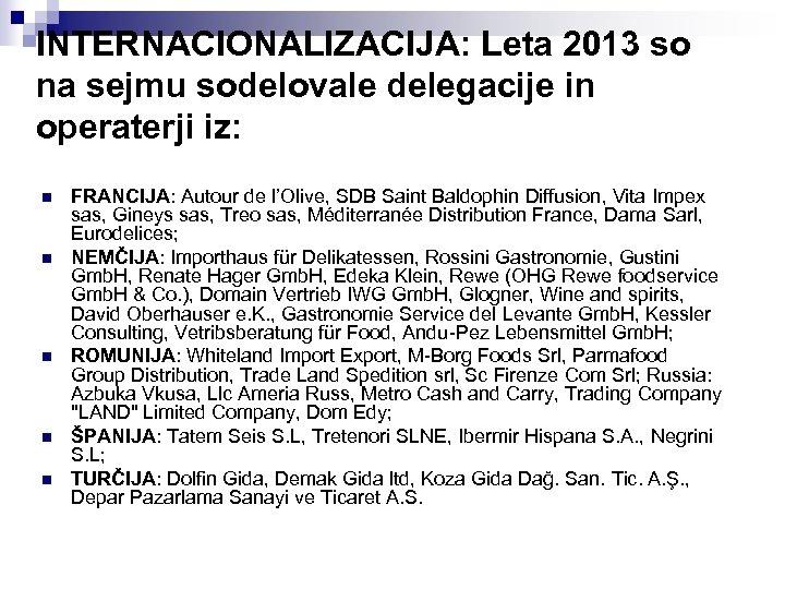 INTERNACIONALIZACIJA: Leta 2013 so na sejmu sodelovale delegacije in operaterji iz: n n n