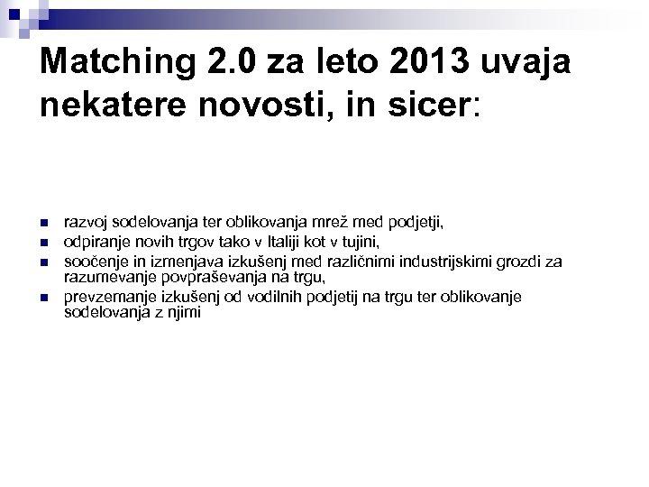 Matching 2. 0 za leto 2013 uvaja nekatere novosti, in sicer: n n razvoj