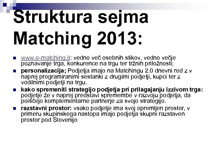 Struktura sejma Matching 2013: n n www. e-matching. it: vedno več osebnih stikov, vedno