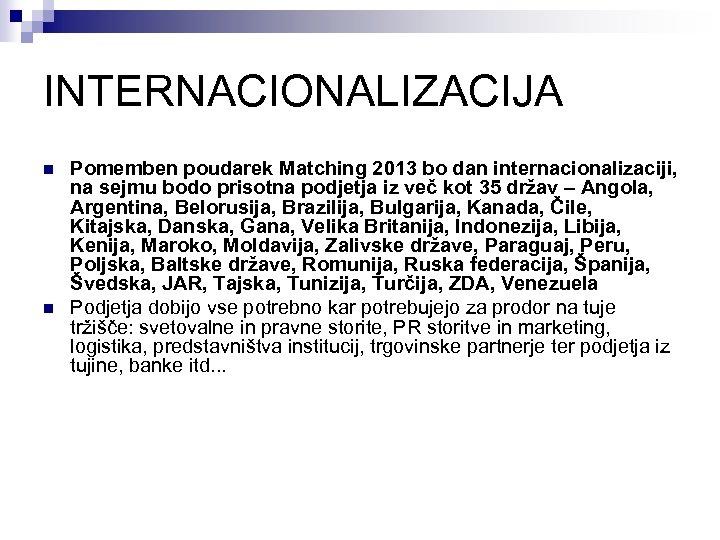 INTERNACIONALIZACIJA n n Pomemben poudarek Matching 2013 bo dan internacionalizaciji, na sejmu bodo prisotna