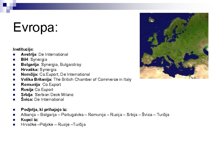Evropa: Institucije: n Avstrija: De International n Bi. H: Synergia n Bolgarija: Synergia, Bulgarstroy