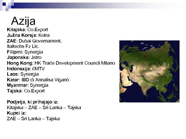 Azija Kitajska: Co. Export Južna Koreja: Kotra ZAE: Dubai Governament, Italtechs Fz Llc. Filipini: