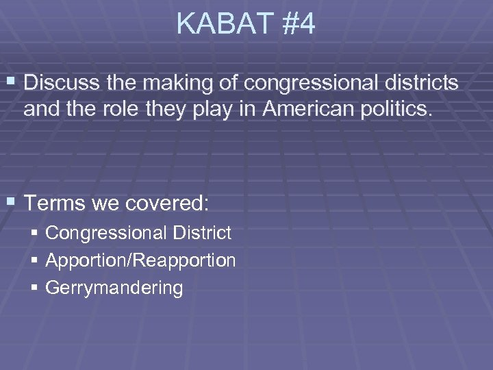 KABAT #4 § Discuss the making of congressional districts and the role they play