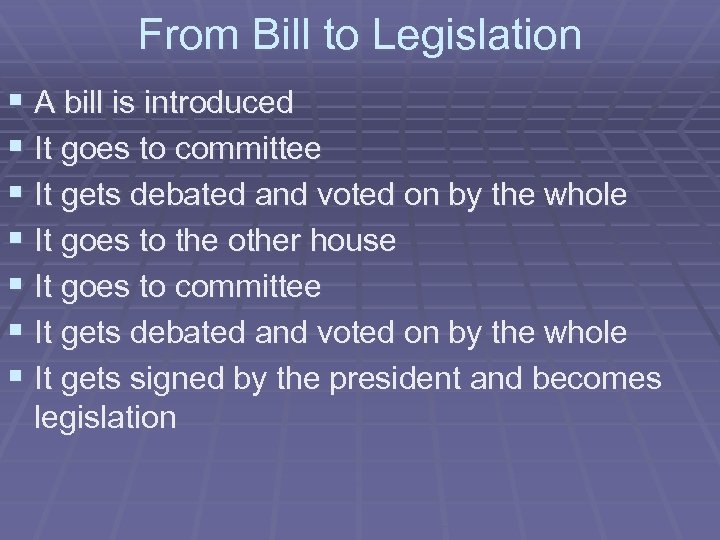 From Bill to Legislation § A bill is introduced § It goes to committee