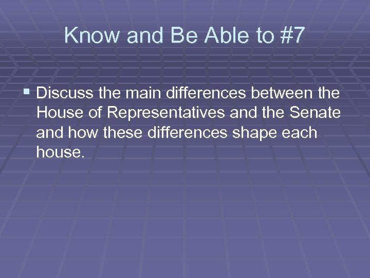 Know and Be Able to #7 § Discuss the main differences between the House