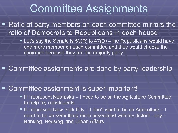 Committee Assignments § Ratio of party members on each committee mirrors the ratio of