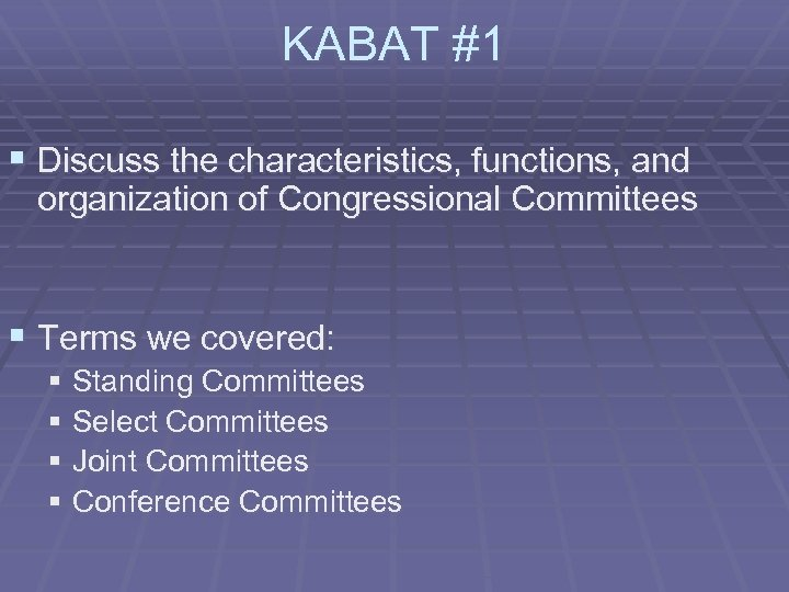 KABAT #1 § Discuss the characteristics, functions, and organization of Congressional Committees § Terms