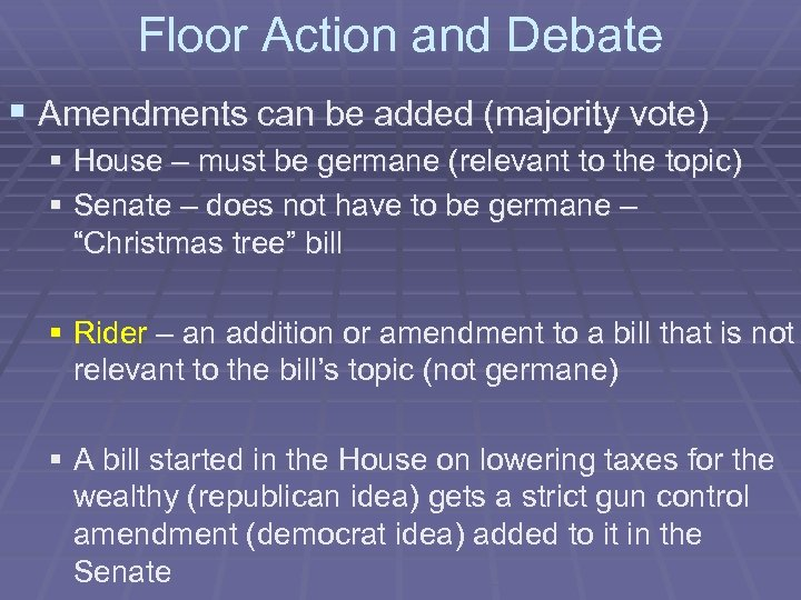 Floor Action and Debate § Amendments can be added (majority vote) § House –