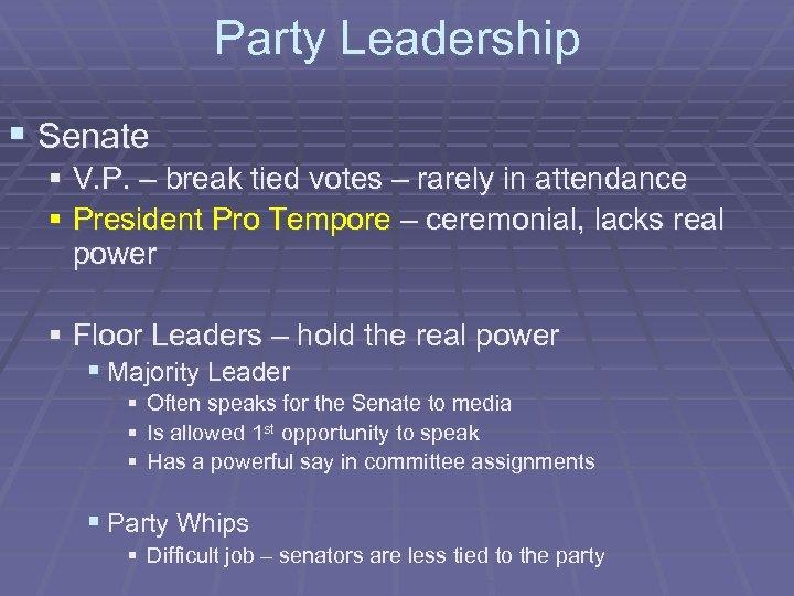 Party Leadership § Senate § V. P. – break tied votes – rarely in