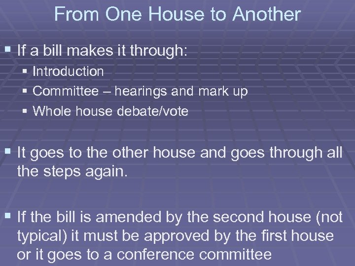 From One House to Another § If a bill makes it through: § Introduction