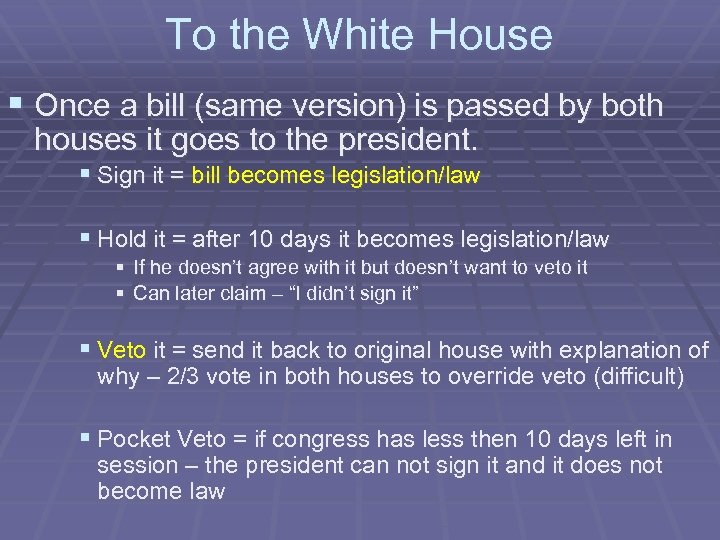 To the White House § Once a bill (same version) is passed by both
