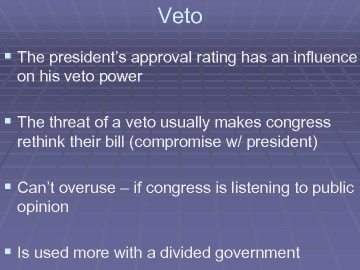 Veto § The president's approval rating has an influence on his veto power §